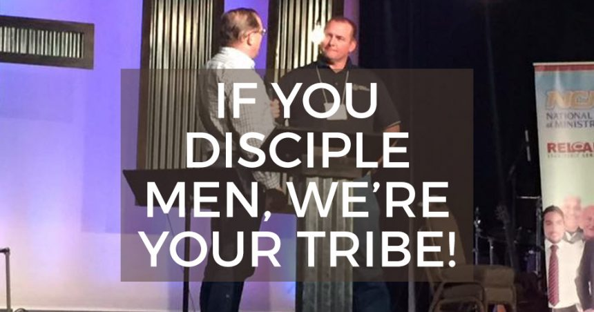 If You Disciple Men, We're Your Tribe!