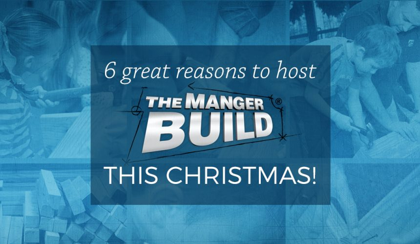 6 Great Reasons to Host The Manger Build this Christmas!
