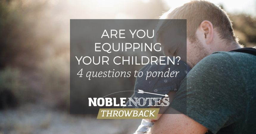 Are You Equipping Your Children? 4 Questions to Ponder
