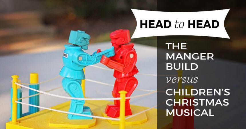 Head to Head: The Manger Build vs. Children's Christmas Musical