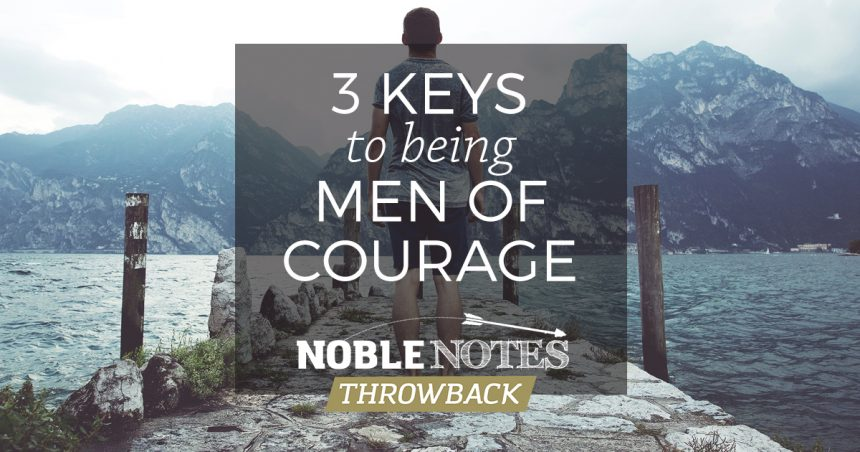 3 Keys to Being Men of Courage