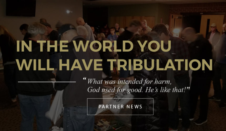 In the WORLD you will have TRIBULATION…