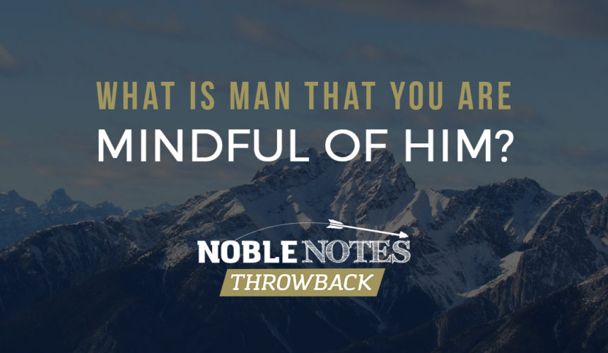What is Man That You are Mindful of Him?