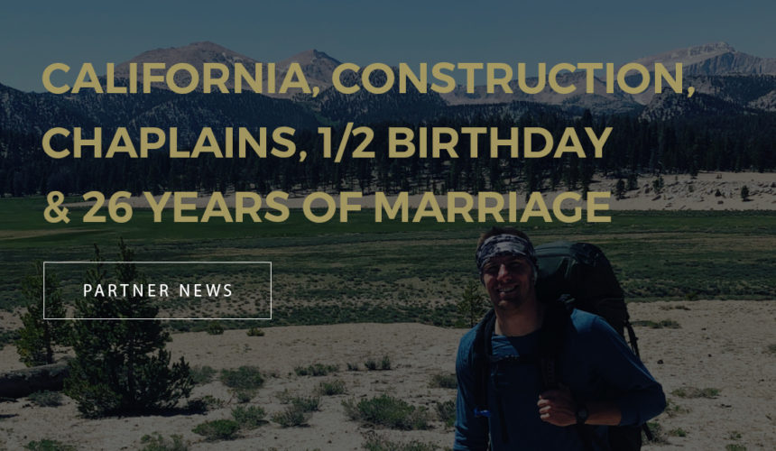 California, Construction, Chaplains, 1/2 Birthday & 26 years of Marriage