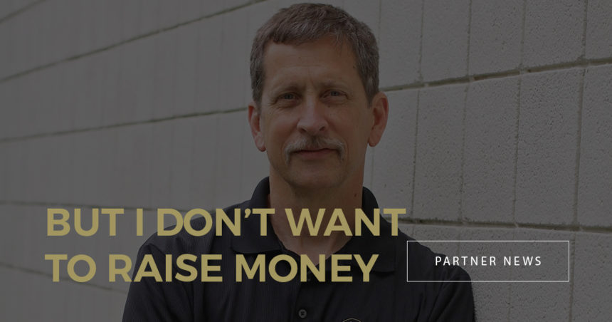 …But I don't Want To Raise Money
