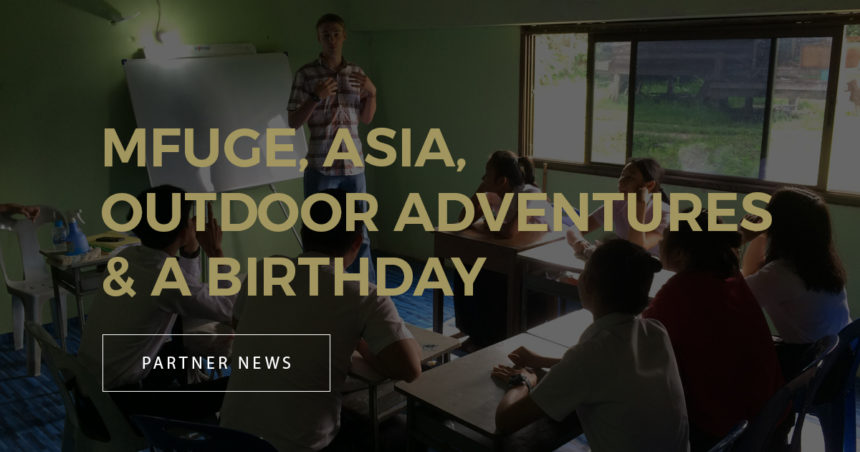 Mfuge, Asia, Outdoor Adventures & a Birthday