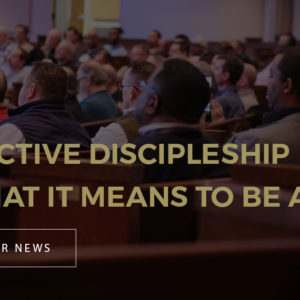 Effective Discipleship & What it Means to be a Man
