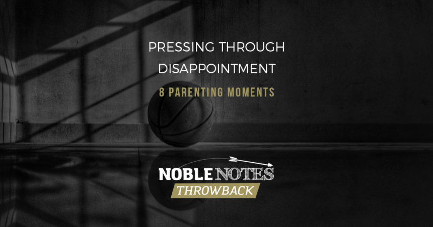 Pressing Through Disappointment: 8 Parenting Moments