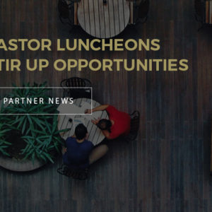 Pastor Luncheons Stir Up Opportunities
