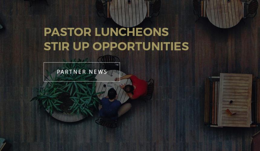 Pastor Luncheons Stir Up Opportunities