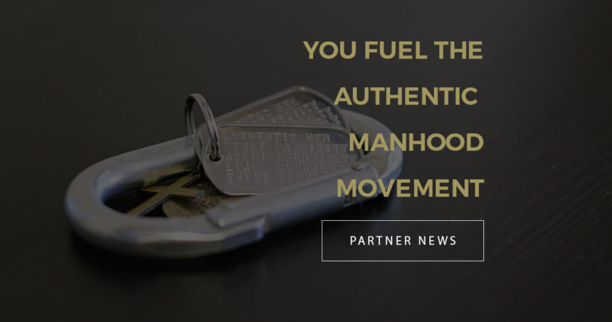 You Fuel the Authentic Manhood Movement