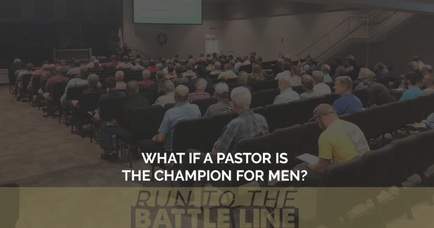 What If a Pastor is the Champion for Men?