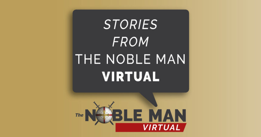 """The Benefits are Ongoing."" Stories from The Noble Man Virtual"