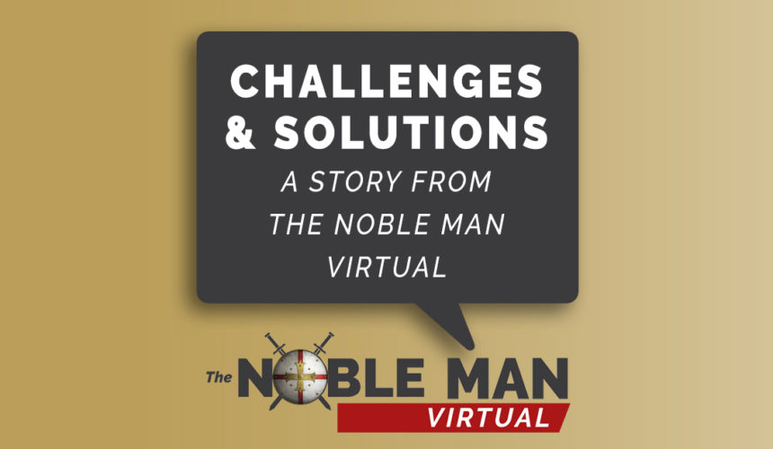 Challenges & Solutions: A Story from The Noble Man Virtual