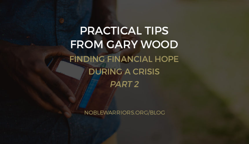 Practical Tips from Gary Wood: Finding Financial Hope During a Crisis – Part 2