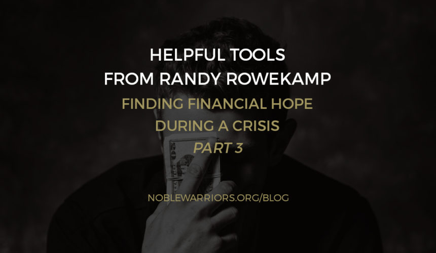 Helpful Tools from Randy Rowekamp: Finding Financial Hope During a Crisis – Part 3